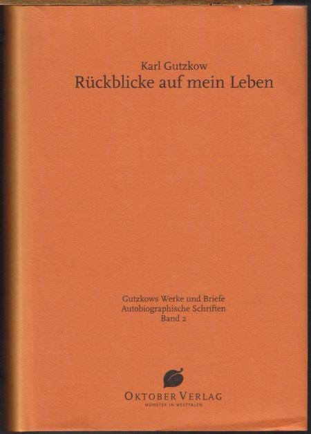 Karl Gutzkow: Rückblicke auf mein Leben. Herausgegeben von Peter Hasubek.