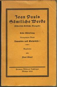 Jean Pauls Sämtliche Werke. Historisch-kritische Ausgabe. Neunzehnter Band [von 19]. Lesarten und Entwürfe I. Bearbeitet von Paul Stapf.