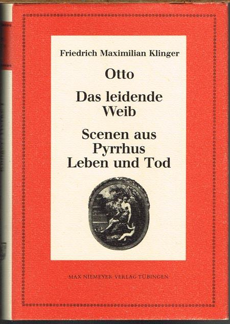 Friedrich Maximilian Klinger. Otto. Das leidende Weib. Scenen aus Pyrrhus Leben und Tod. Herausgegeben von Edwart P. Harris.