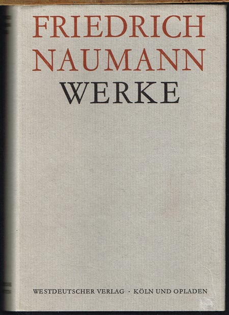 Friedrich Naumann. Werke. Vierter Band. Schriften zum Parteiwesen und zum Mitteleuropaproblem. Bearbeitet von Thomas Nipperdey und Wolfgang Schieder.