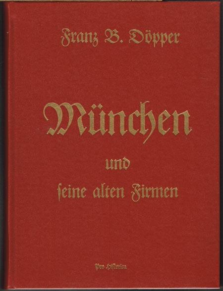 Franz B. Döppner: München und seine alten Firmen.