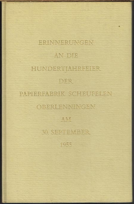 Erinnerungen an die Hundertjahrfeier der Papierfabrik Scheufelen Oberlenningen am 30. September 1955. Mit Zeichnungen von Gerhard Weidig.