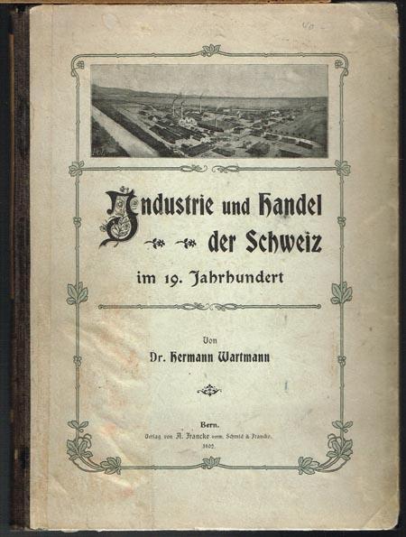 Hermann Wartmann: Industrie und Handel der Schweiz im 19. Jahrhundert. Mit 50 Illustrationen.