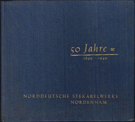 50 Jahre 1899 - 1949. Norddeutsche Seekabelwerke Nordenham.