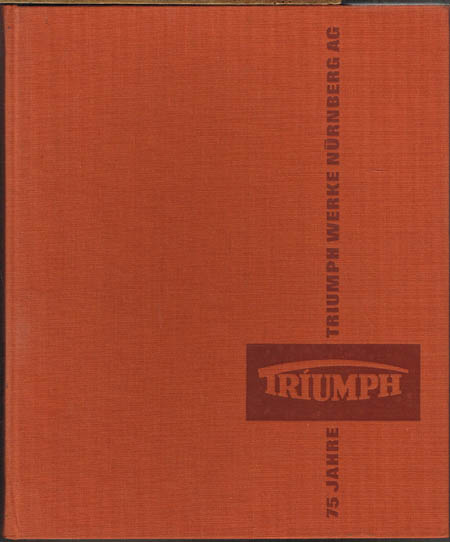 75 Jahre Triumph Werke Nürnberg Aktiengesellschaft. Mit Tradition in die Zukunft.