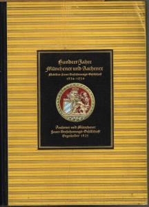 Hundert Jahre Münchener und Aachener Mobiliar-Feuer-Versicherungs-Gesellschaft 1834-1934. Denkschrift der im Jahre 1825 gegründeten Aachener und Münchener Feuer-Versicherungs-Gesellschaft anläßlich ihrer Hundertjahrfeier in Bayern.