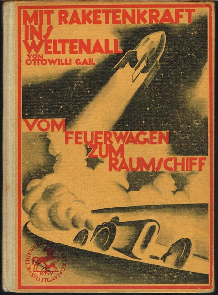 Otto Willi Gail: Mit Raketenkraft ins Weltall. Vom Feuerwagen zum Raumschiff. Mit einem Vorwort von Max Valier und vielen Bildern, Zeichnungen und Originalphotographien.