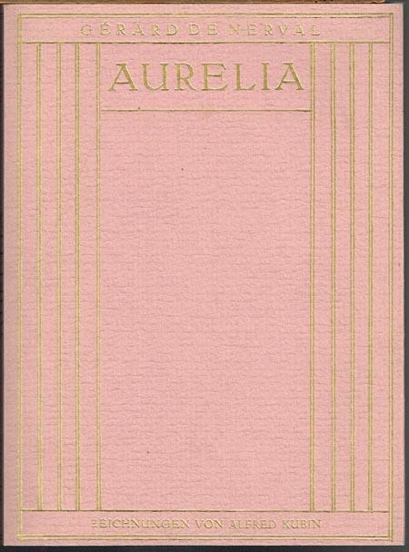 Gérard de Nerval: Aurelia oder Der Traum und das Leben. Deutsch von Hedwig Kubin. Mit siebenundfünfzig Zeichnungen von Alfred Kubin.