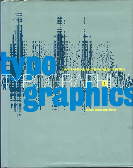 Roger Walton (Hrsg.): Typographics 1. the art of typography from digital to dyeline.