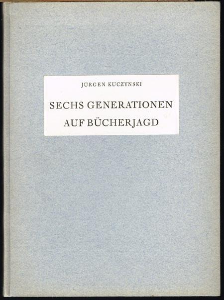 Jürgen Kuczynski: Sechs Generationen auf Bücherjagd. Zur Geschichte meiner Bibliothek.