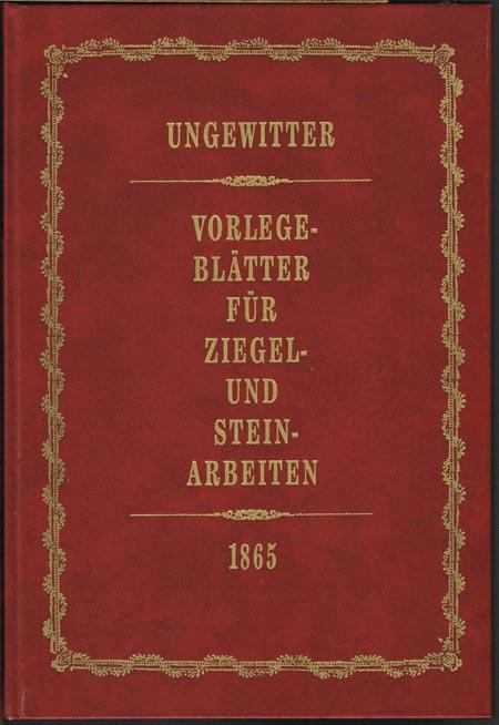 Vorlegeblätter für Ziegel- und Steinarbeiten. Entworfen und gezeichnet von G. G. Ungewitter, Architekt.