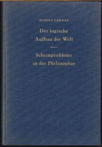 Rudolf Carnap: Der logische Aufbau der Welt. - Scheinprobleme in der Philosophie.