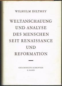 Wilhelm Dilthey: Weltanschauung und Analyse des Menschen seit Renaissance und Reformation.