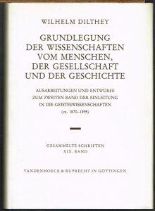 Wilhelm Dilthey: Grundlegung der Wissenschaften vom Menschen, der Gesellschaft und der Geschichte. Ausarbeitungen und Entwürfe zum zweiten Band der Einleitung in die Geisteswissenschaften (ca. 1870-1895).