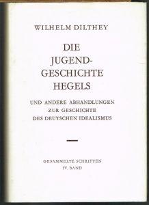 Wilhelm Dilthey: Die Jugendgeschichte Hegels und andere Abhandlungen zur Geschichte des deutschen Idealismus.