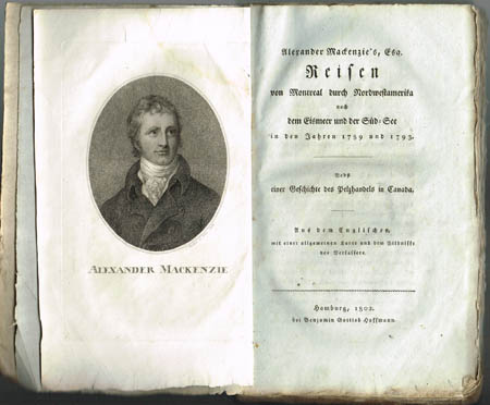 Alexander Mackenzie's, Esq. Reisen von Montreal durch Nordwestamerika nach dem Eismeer und der Süd-See in den Jahren 1789 und 1793. Nebst einer Geschichte des Pelzhandels in Canada. Aus dem Englischen, mit einer allgemeinen Karte und dem Bildnisse...