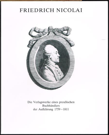 Paul Raabe: Friedrich Nicolai 1733 - 1811. Die Verlagswerke eines preußischen Buchhändlers der Aufklärung 1759 - 1811.