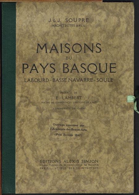 J. & J. Soupre: Maisons du Pays Basque. Labourd - Basse Navarre - Soule. Texte de E. Lambert.