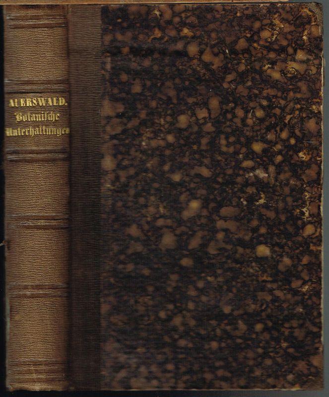 B. Auerswald: Botanische Unterhaltungen zum Verständniß der heimatlichen Flora. Vollständiges Lehrbuch der Botanik in neuer und praktischer Darstellungsweise. Mit 50 Tafeln und 432 in den Text gedruckten Abbildungen.