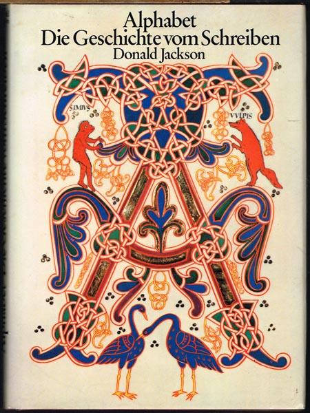 Donald Jackson: Alphabet. Die Geschichte vom Schreiben. Aus dem Englischen von Hanswilhelm Haefs.
