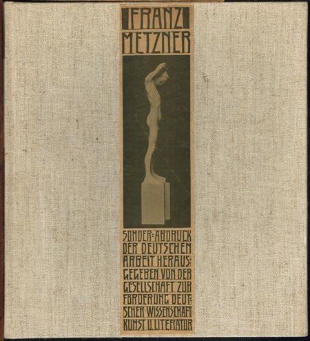 Otto Stoeßl: Franz Metzner. Sonderabdruck der Deutschen Arbeit. Herausgegeben von der Gesellschaft zur Förderung Deutscher Wissenschaft, Kunst und Literatur.