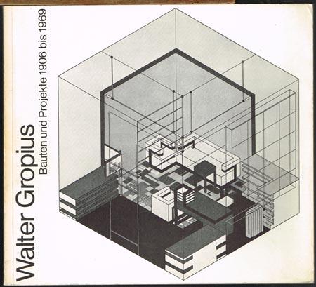 Walter Gropius. Bauten und Projekte 1906 bis 1969.