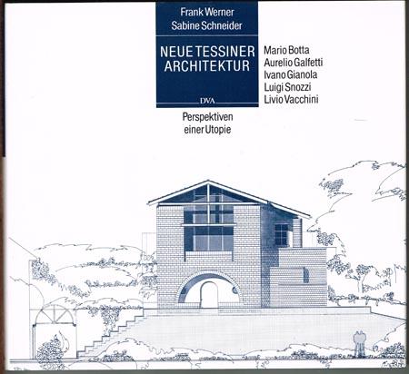 Frank Werner / Sabine Schneider: Neue Tessiner Architektur. Perspektiven einer Utopie.