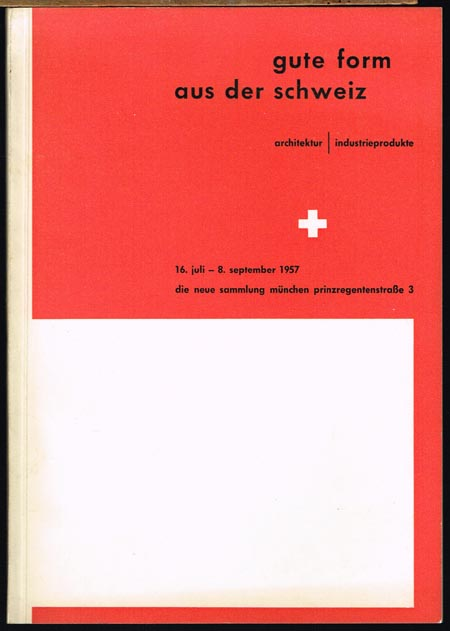 gute form aus der schweiz. architektur - industrieprodukte. [Ausstellung] 16. juli - 8. september 1957.