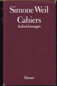 Simone Weil: Cahiers. Aufzeichnungen. Erster Band.