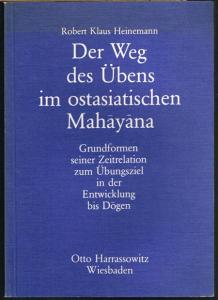 Robert Klaus Heinemann: Der Weg des Übens im ostasiatischen Mahayana. Grundformen seiner Zeitrelation zum Übungsziel in der Entwicklung bis Dogen.