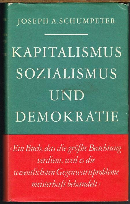 Joseph A. Schumpeter: Kapitalismus, Sozialismus und Demokratie. Einleitung von Edgar Salin.