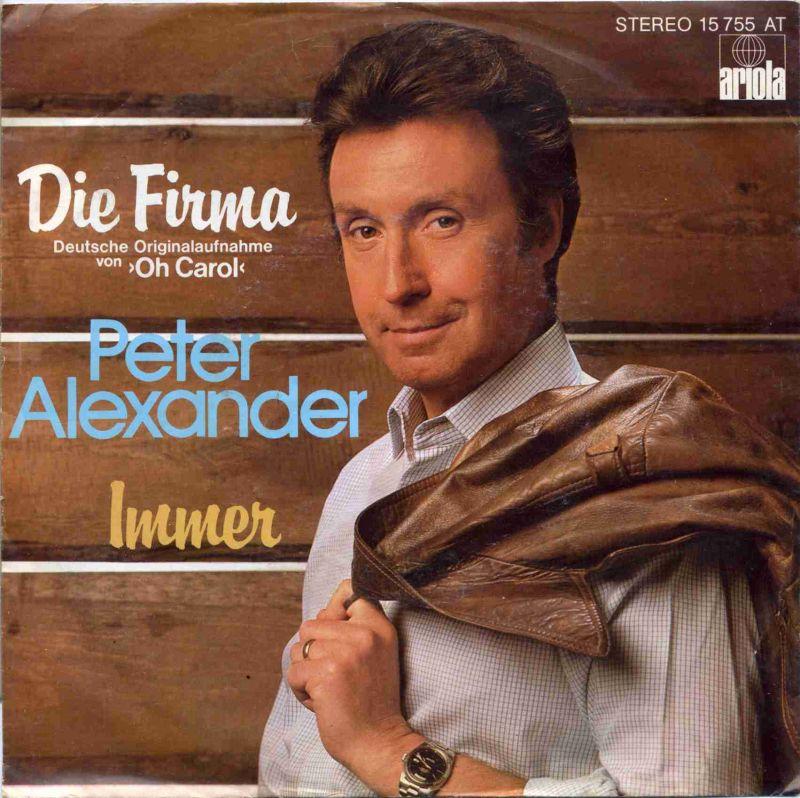 Vinyl-Single: <br>Peter Alexander: <br>Die Firma / Immer </b><br>Ariola 15 755 AT, (P) 1978 <br>Deutsche Originalaufnahme von »Oh Carol«  <hr><font face=\