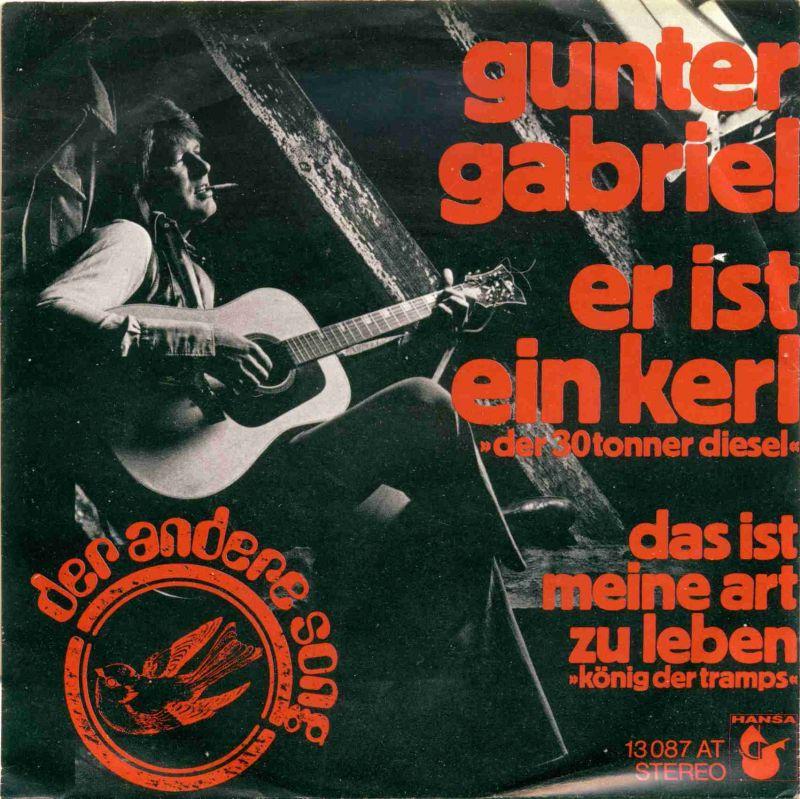 <b>Vinyl-Single: <br>Gunter Gabriel: <br>er ist ein kerl (der 30tonner diesel) / das ist meine art zu leben (könig der tramps) </b><br>Hansa 13 087 AT, (P) 1973 <br>der andere sog nr. 6