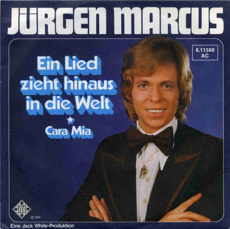Vinyl-Single: <b><br>Jürgen Marcus: <br>Ein Lied zieht hinaus in die Welt / Cara Mia </b><br>Telefunken 6.11588 AC, (P) 1975