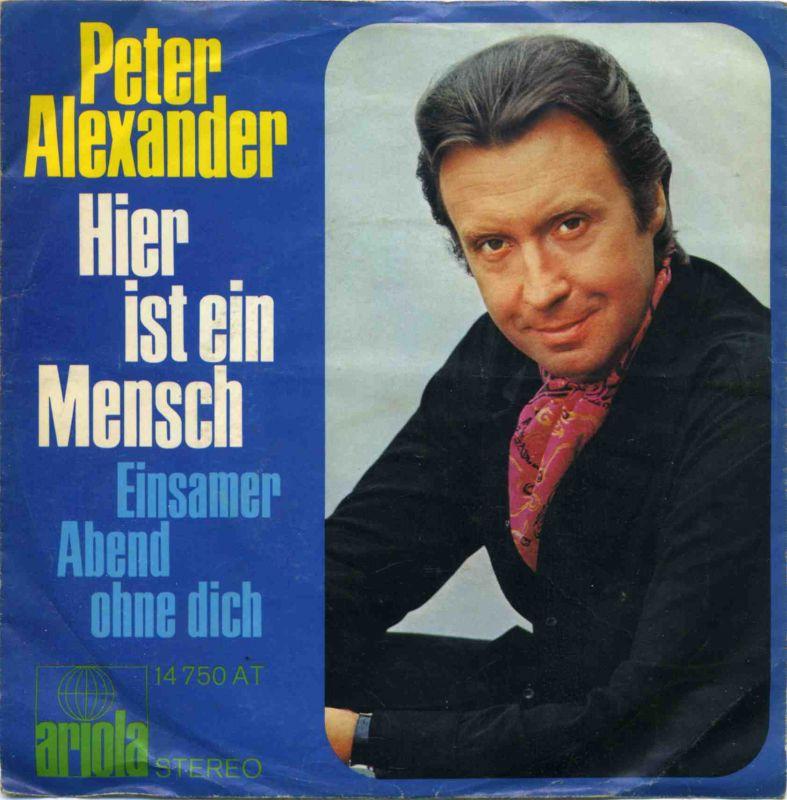 Vinyl-Single: <b><br>Peter Alexander: <br>Hier ist ein Mensch / Einsamer Abend ohne dich </b> <br>Ariola 14 750 AT, (P) 1970