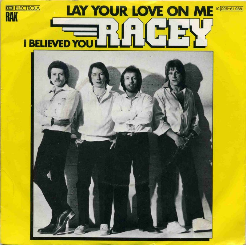 Vinyl-Single: <b><br>Racey: <br>Lay Your Love On Me / I Believed You </b> <br>EMI Electrola RAK 1 C 006-61 988, (P) 1978 0
