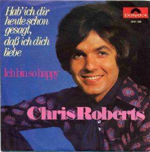 Vinyl-Single: <b><br>Chris Roberts: <br>Hab\' ich dir heute schon gesagt, daß ich dich liebe / Ich bin so happy </b><br>Polydor 2041 186, (P) 1971