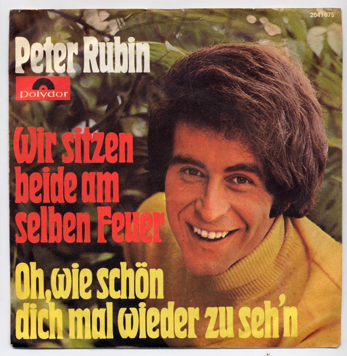 Peter Rubin: <br> </b>Wir sitzen beide am selben Feuer / Oh, wie schön dich mal wieder zu seh\'n <br>Polydor 2041 075, (P) 1970