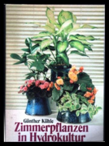 Zimmerpflanzen in Hydrokultur - Günther Kühle