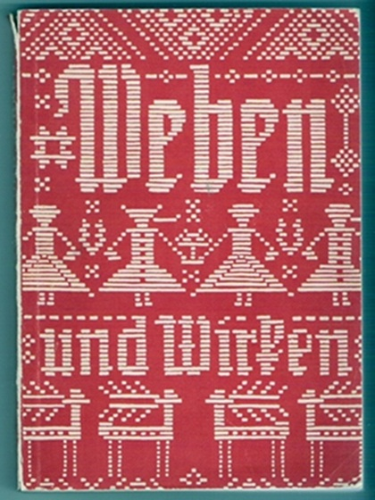 Weben und Wirken, Begleitschrift zur 3. Schulausstellung d. Staatlichen Museums, 1941