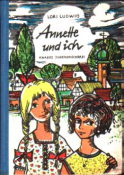 Annette und ich, Chronik einer Mädchenfreundschaft - Lore Ludwig, Knabes Jugendb.