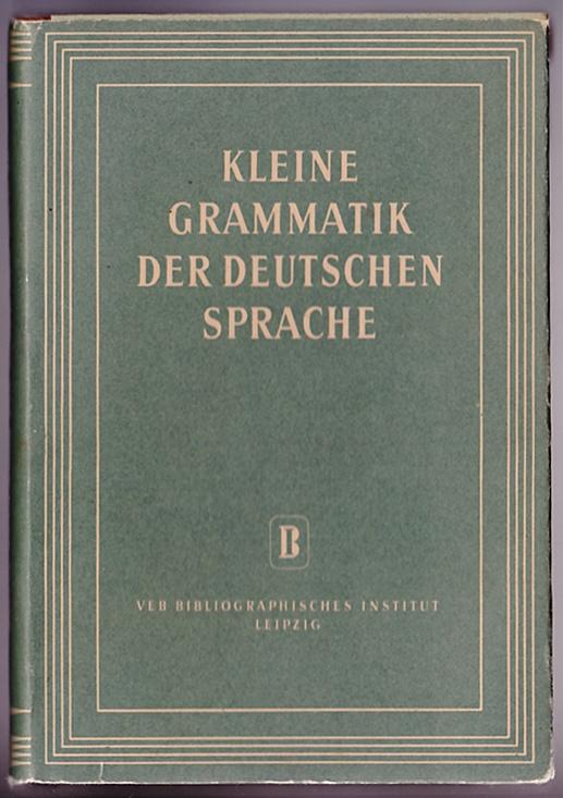 Kleine Grammatik der deutschen Sprache als Ergänzung zum Duden, 1954