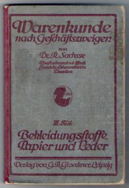 Warenkunde nach Geschäftszweigen, III. Teil: Bekleidungsstoffe, Papier und Leder. 1928