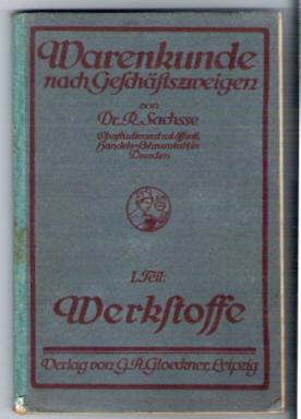 Warenkunde nach Geschäftszweigen, I. Teil: Werkstoffe: Brennstoffe, Metalle, Steine...., 1923