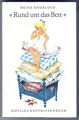 Rund um das Bett. Sibylles Kopfkissenbuch - Heinz Knobloch