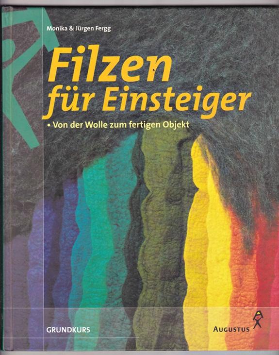 Filzen für Einsteiger. Von der Wolle zum fertigen Objekt -M. + J. Fergg