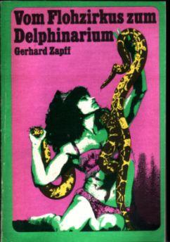 Vom Flohzirkus zum Delphinarium - Gerhard Zapff