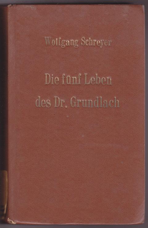 Die fünf Leben des Dr. Grundlach - Wolfgang Schreyer