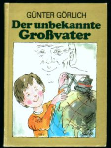 Der unbekannte Großvater - Günter Görlich