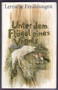 Unter dem Flügel eines Vogels, Lettische Erzählungen